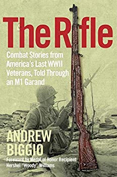 The Rifle  Combat Stories from America s Last WWII Veterans Told Through an M1 Garand