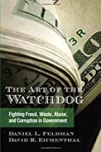 The Art of the Watchdog: Fighting Fraud, Waste, Abuse, and Corruption in Government