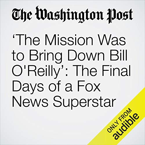 'The Mission Was to Bring Down Bill O'Reilly': The Final Days of a Fox News Superstar copertina