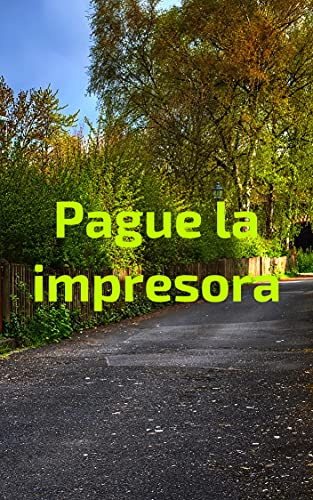 Pague la impresora (Spanish Edition)