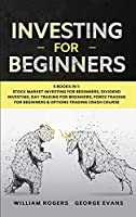Investing for Beginners: 5 Books in 1: Stock Market Investing for Beginners, Dividend Investing, Day Trading for Beginners, Forex Trading for Beginners & Options Trading Crash Course
