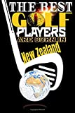 (Golf Journal) The best golf players are born In New Zealand: Best Birthday Golf Funny Notebook for Golf Players Gift for vw golf,swing usga rules ... golf fun to take notes (6x9) 120p