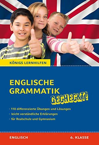 Englische Grammatik gecheckt! 6. Klasse: Von Nachhilfelehrern entwickelt und erfolgreich eingesetzt! (Königs Lernhilfen)