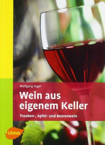 Vogel, Wolfgang:<br />Wein aus eigenem Keller. Trauben-, Apfel- und Beerenwein