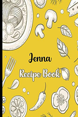 Cook With Love Jenna Recipe Book: Recipe Notebook to Write In, Record Your Treasured Recipes in Your Own Custom Cookbook Journal,Blank Cookbook Journal For Your Favorite Recipes, 6' x 9', 100 Pages