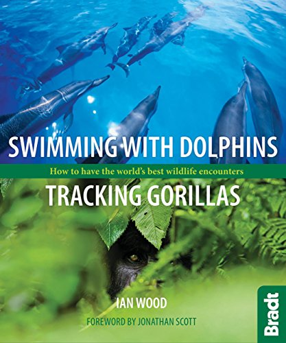 Swimming with Dolphins, Tracking Gorillas: How to have the world's best wildlife encounters (Bradt Travel Guides (Wildlife Guides)) [Idioma Inglés]