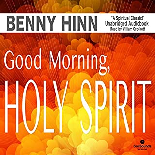 Good Morning, Holy Spirit                   By:                                                                                                                                 Benny Hinn                               Narrated by:                                                                                                                                 William Crockett                      Length: 6 hrs and 38 mins     18 ratings     Overall 4.9