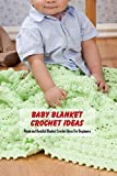 Baby Blanket Crochet Ideas: Warm and Beatiful Blanket Crochet Ideas For Beginners