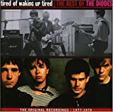 Tired of Waking Up Tired: Best of The Diodes by The Diodes (2004-05-18)