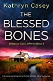The Blessed Bones: A pulse-pounding crime thriller packed full of suspense (Detective Clara Jefferies Book 3)