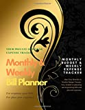 Monthly & Weekly Bill Planner / One-Year Organizer Log Book / Extra Large 8.5 x 11 in - 146 Pages: Personalized Monthly Budget & Weekly Expense ... / Gold-Black Cover (Deluxe Gold & Black)