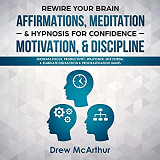 Rewire Your Brain Affirmations, Meditation, & Hypnosis for Confidence, Motivation, & Discipline     Increase Focus, Productivity, Willpower, Self Esteem, & Eliminate Distraction & Procrastination Habits              By:                                                                                                                                 Drew McArthur                               Narrated by:                                                                                                                                 Daniel James Lewis                      Length: 1 hr and 35 mins     Not rated yet     Overall 0.0