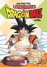 Les recettes légendaires de Dragon Ball de Thibaud Villanova