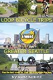 Loop Bicycle Trips around Greater Seattle Plus the best stops for food and drink along the way (English Edition)