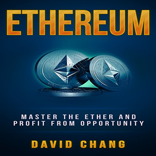 Ethereum: Master the Ether and Profit from Opportunity audiobook cover art