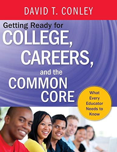 Getting Ready For College Careers And The Common Core What Every Educator Needs To Know