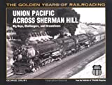 Union Pacific Across Sherman Hill: Big Boys, Challengers and Streamliners (Golden Years of Railroading)