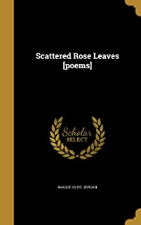 Scattered Rose Leaves [Poems]