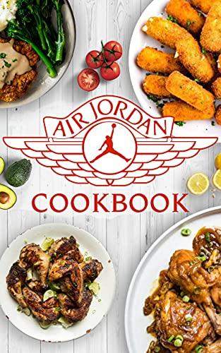 Air Jordan Cookbook: Healthy Recipes To Enjoy Favorite Foods Air Jordan The Home Cook (English Edition)