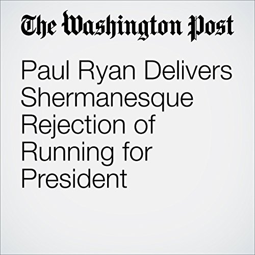 Paul Ryan Delivers Shermanesque Rejection of Running for President cover art