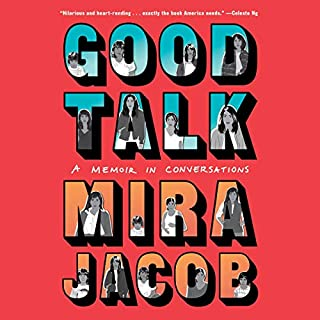 Good Talk     A Memoir in Conversations              By:                                                                                                                                 Mira Jacob                               Narrated by:                                                                                                                                 Mira Jacob,                                                                                        Full Cast                      Length: 2 hrs and 46 mins     23 ratings     Overall 4.6