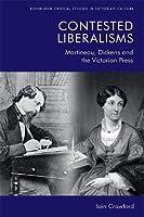 Contested Liberalisms: Martineau, Dickens and the Victorian Press (Edinburgh Critical Studies in Victorian Culture)