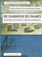 Die Quadratur Des Raumes: Bildmedien Der Architektur in Neuzeit Und Moderne (ZOOM. Perspektiven der Moderne)