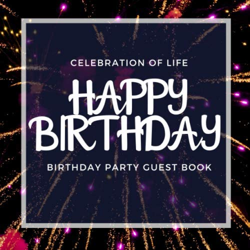 "Happy Birthday; Celebration of life: Birthday celebration guest book (write your wishes) 8.5""x8.5"