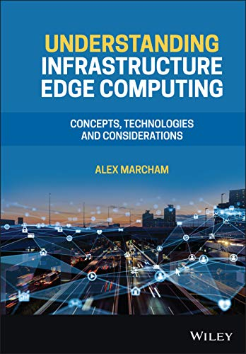 Compare Textbook Prices for Understanding Infrastructure Edge Computing: Concepts, Technologies, and Considerations 1 Edition ISBN 9781119763239 by Marcham, Alex