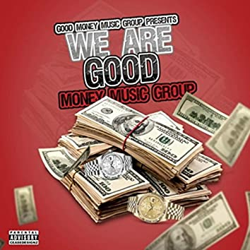 We Are Good Money Music Group