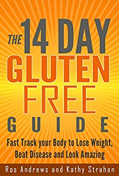 The 14 Day Gluten Free Guide: Fast track your Body to Lose Weight, Beat Disease and Look Amazing by [Ros Andrews, Kathy Strahan]