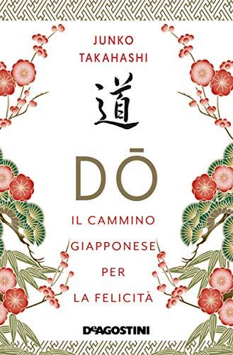 Dō. Il cammino giapponese per la felicità di [Junko Takahashi]