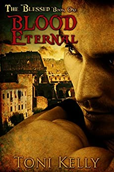 Blood Eternal (The Blessed Book 1) by [Toni Kelly]