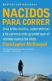 Nacidos para Correr: Una tribu oculta, superatletas y la carrera mas grande que el mundo nunca ha visto (Spanish Edition)