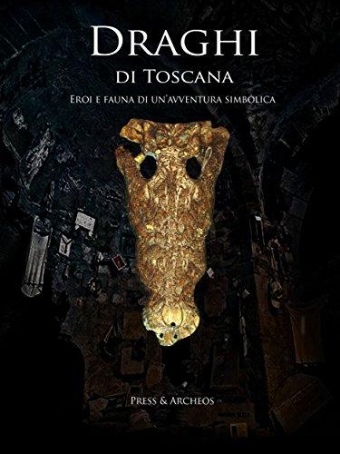 Draghi di Toscana: Eroi e fauna di un'avventura simbolica (Italian Edition)