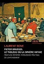 Pieter Bruegel le tableau ou la sphère infinie - Pour une réforme théologico-politique de l'entendement de Laurent Bove