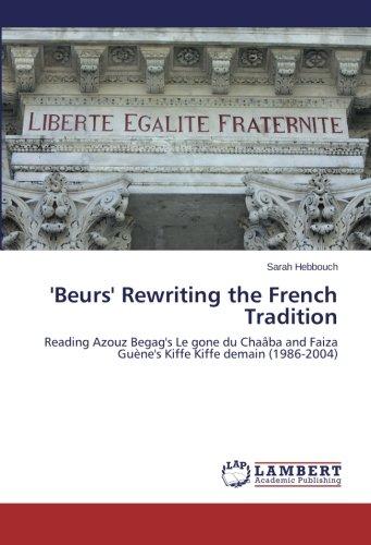 'Beurs' Rewriting the French Tradition: Reading Azouz Begag's Le gone du Chaâba and Faiza Guène's Kiffe Kiffe demain (1986-2004)