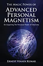 The Magic Power of Advanced Personal Magnetism: Greater success in your daily life activities successfully