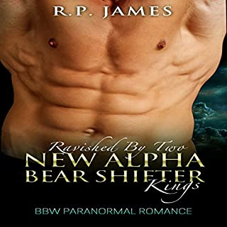 Ravished by Two New Alpha Bear Shifter Kings     BBW Paranormal Romance              By:                                                                                                                                 R.P. James                               Narrated by:                                                                                                                                 D Rampling                      Length: 1 hr and 34 mins     1 rating     Overall 1.0