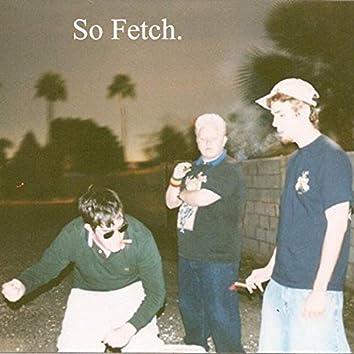 So Fetch.