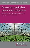 Achieving Sustainable Greenhouse Cultivation (Burleigh Dodds Series in Agricultural Science)