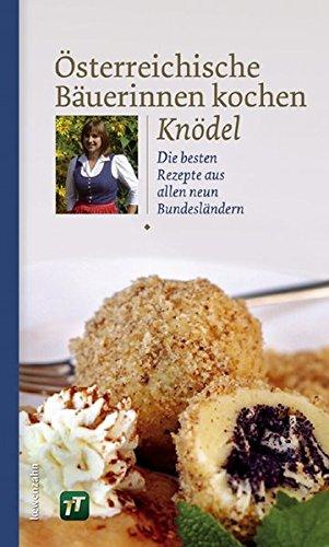 Österreichische Bäuerinnen kochen Knödel. Die besten Rezepte aus allen neun Bundesländern