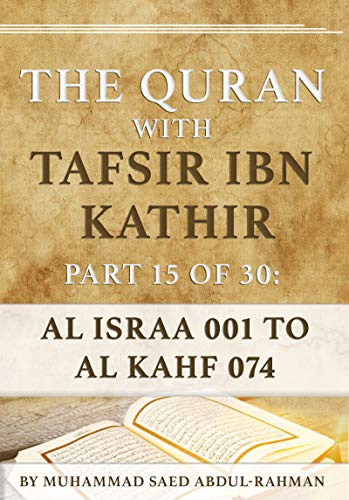 The Quran With Tafsir Ibn Kathir Part 15 of 30: Al Isra 001 To Al Kahf 074 (English Edition)