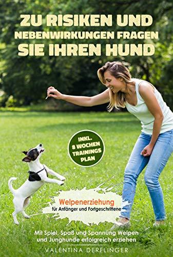 Welpenerziehung für Anfänger & Fortgeschrittene. Mit Spiel, Spaß und Spannung Welpen und Junghunde erfolgreich erziehen inkl 8 Wochen Trainingsplan