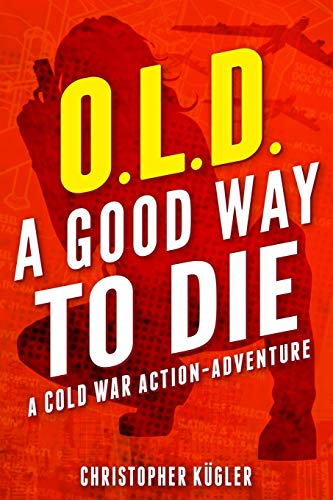 Compare Textbook Prices for O.L.D. — A Good Way to Die: A Cold War Action-Adventure  ISBN 9781734986907 by Kügler, Christopher