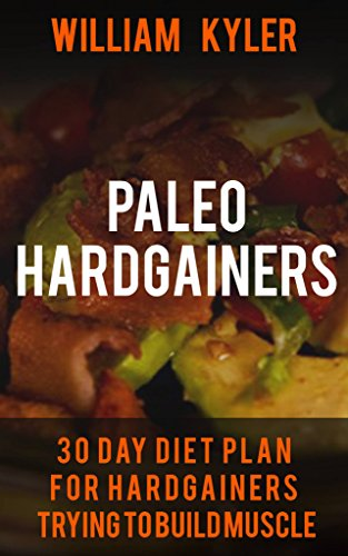 Paleo: 30 Day Diet Plan for Hardgainers Trying to Build Muscle ((Weight gain, health, bodybuilding, fitness, muscle building)) (English Edition)
