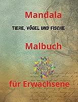 Mandala Tiere, Voegel und Fische Malbuch fuer Erwachsene: Malbuch fuer Erwachsene mit 100 der schoensten Mandalas der Welt zum Stressabbau und zur Entspannung, entworfen, um die Seele zu beruhigen, mit dickem Papier in Kuenstlerqualitaet