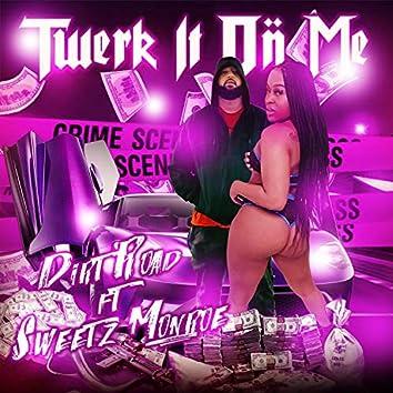 Twerk It On Me (feat. Sweetz Monroe)