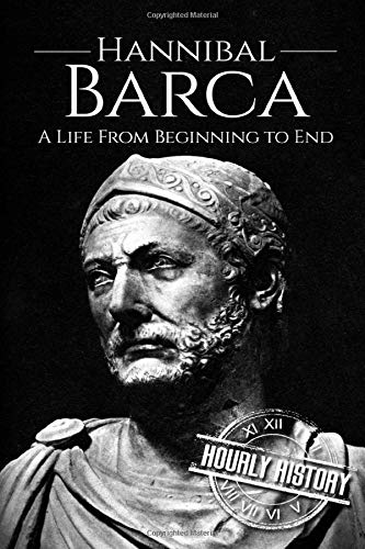 Hannibal Barca: A Life From Beginning to End (Military Biographies)