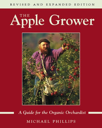 The Apple Grower: Guide for the Organic Orchardist, 2nd Edition (English Edition)